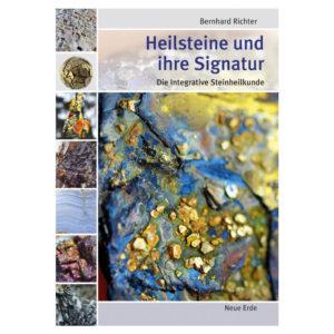 Heilsteine und ihre Signatur - Die integrative Steinheilkunde